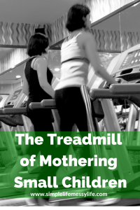 The Treadmill of Mothering Small