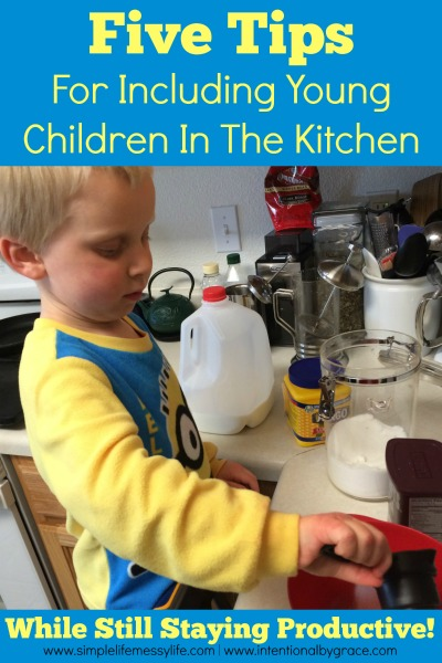 Five Tips For Including Young Children In The Kitchen (and Still Staying Productive!)