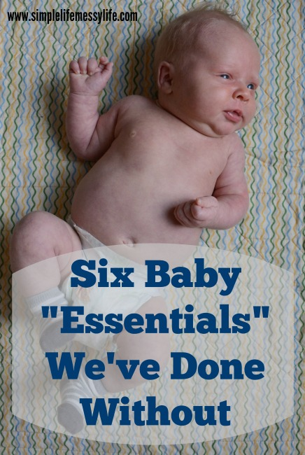 """Six baby """"essentials"""" we've done without www.simplelifemessylife.com"""
