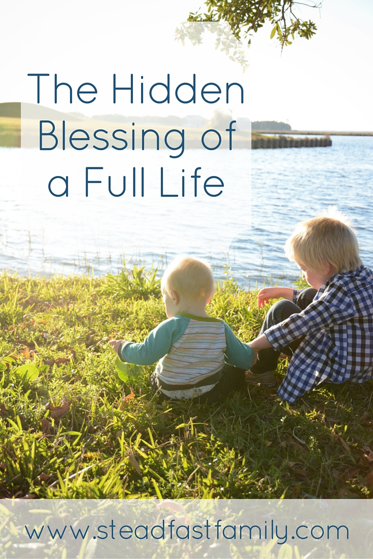 The Hidden Blessing of a Full Life