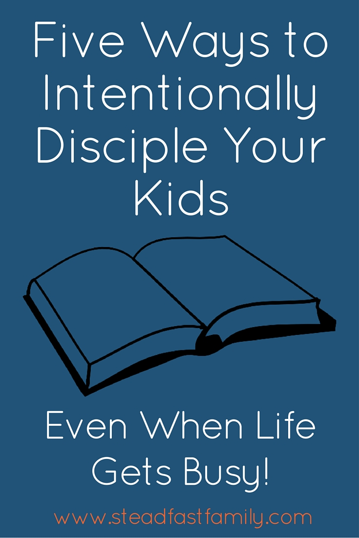 Five Ways to Intentionally Disciple Your Kids