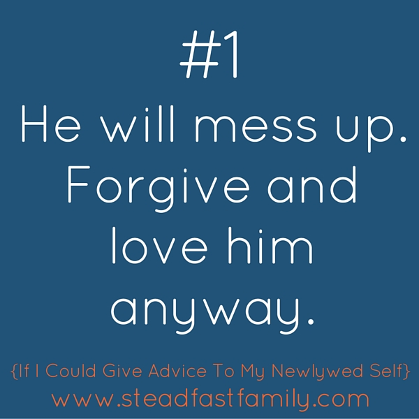 #1He will mess up - forgive and love him anyway