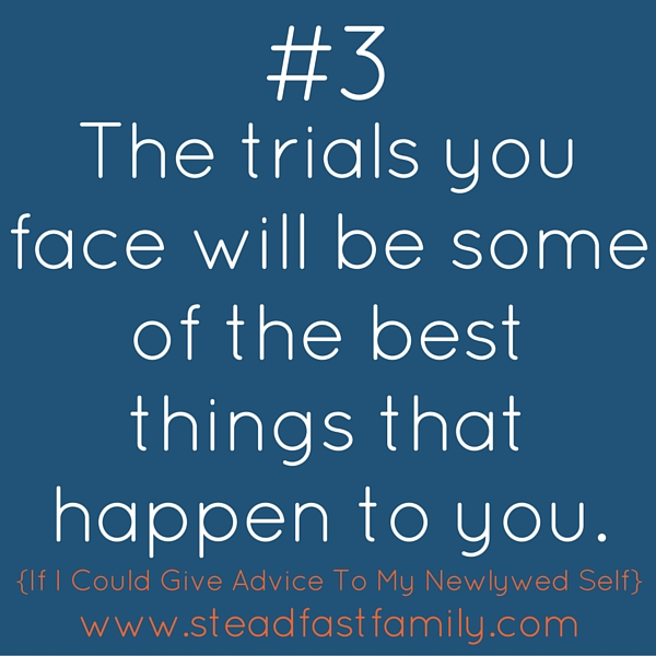 The trials you face will be some of the best things that happen-3