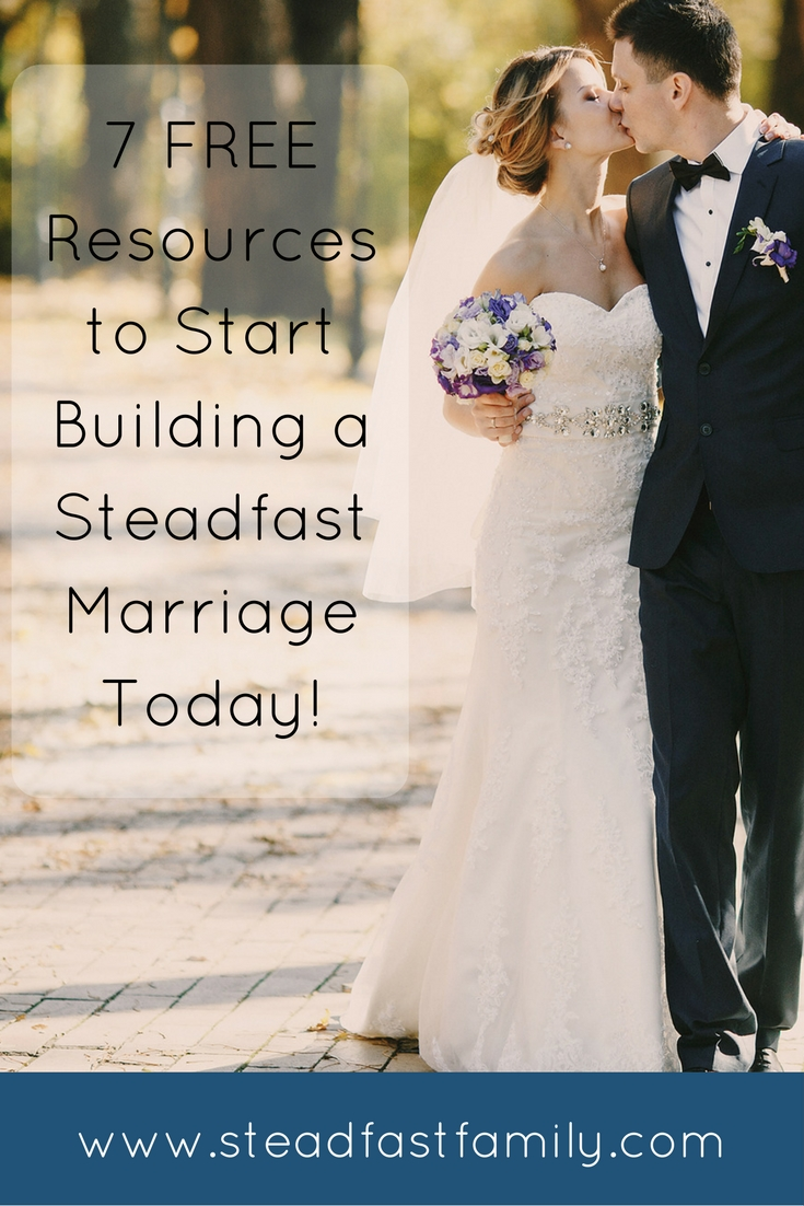 7 FREE resources to start building a steadfast marriage today!