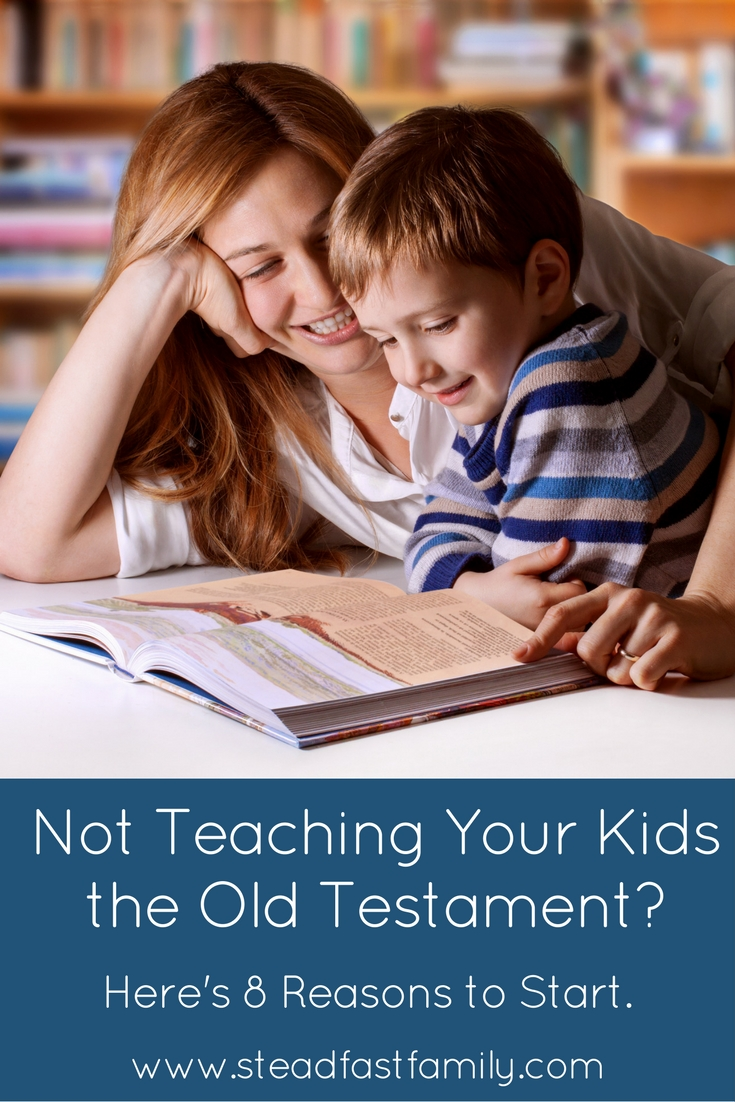 Not Teaching Your Kids the Old Testament? Here's 8 Reasons to Start.